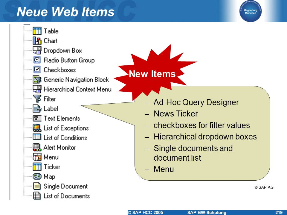 © SAP HCC 2005SAP BW-Schulung219 Neue Web Items –Ad-Hoc Query Designer –News Ticker –checkboxes for filter values –Hierarchical dropdown boxes –Single
