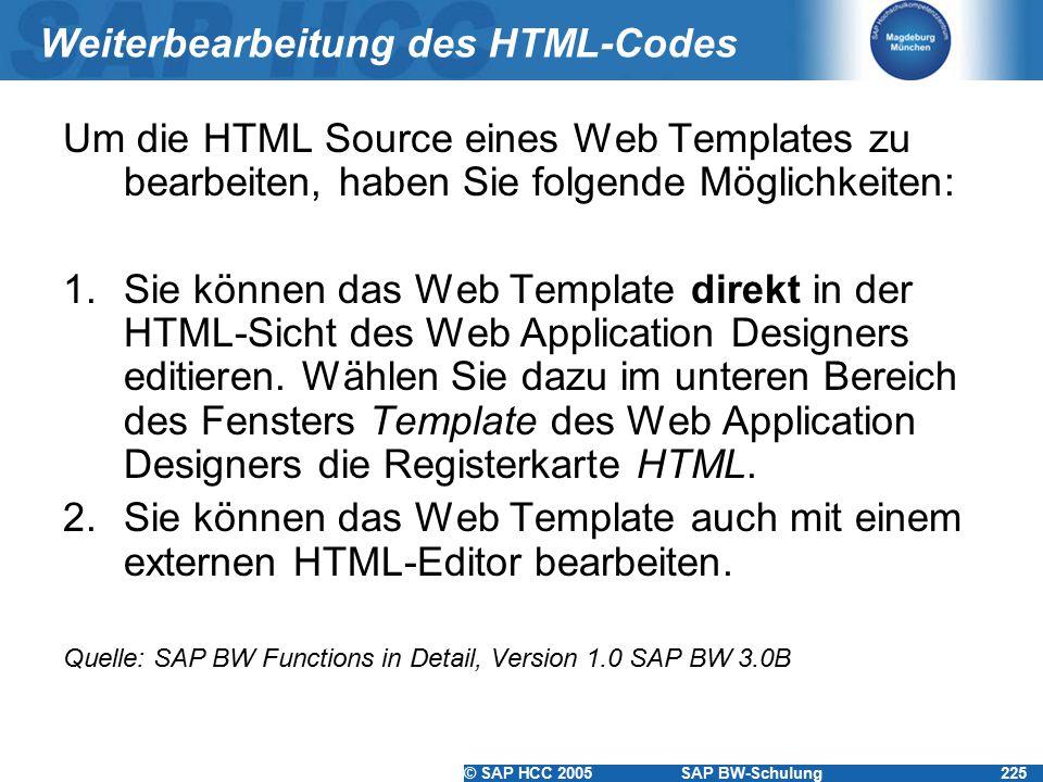 © SAP HCC 2005SAP BW-Schulung225 Weiterbearbeitung des HTML-Codes Um die HTML Source eines Web Templates zu bearbeiten, haben Sie folgende Möglichkeit
