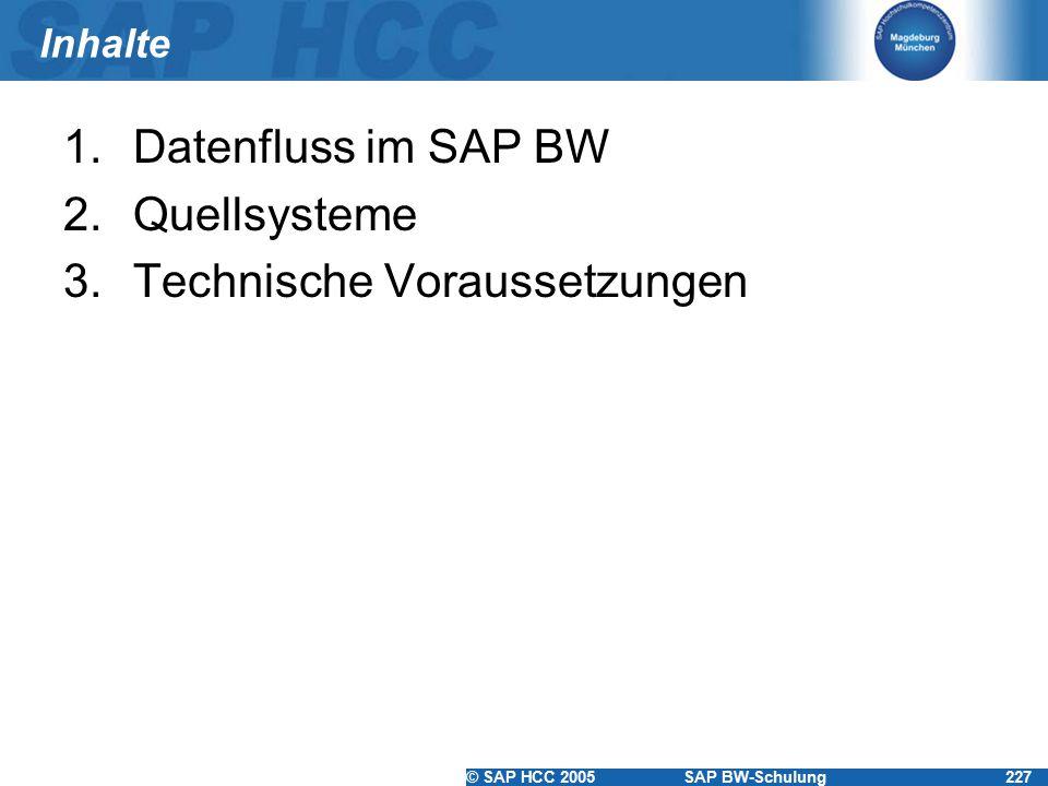 © SAP HCC 2005SAP BW-Schulung227 Inhalte 1.Datenfluss im SAP BW 2.Quellsysteme 3.Technische Voraussetzungen