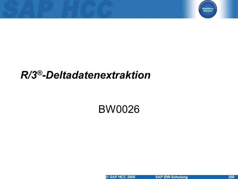 © SAP HCC 2005SAP BW-Schulung250 R/3 ® -Deltadatenextraktion BW0026