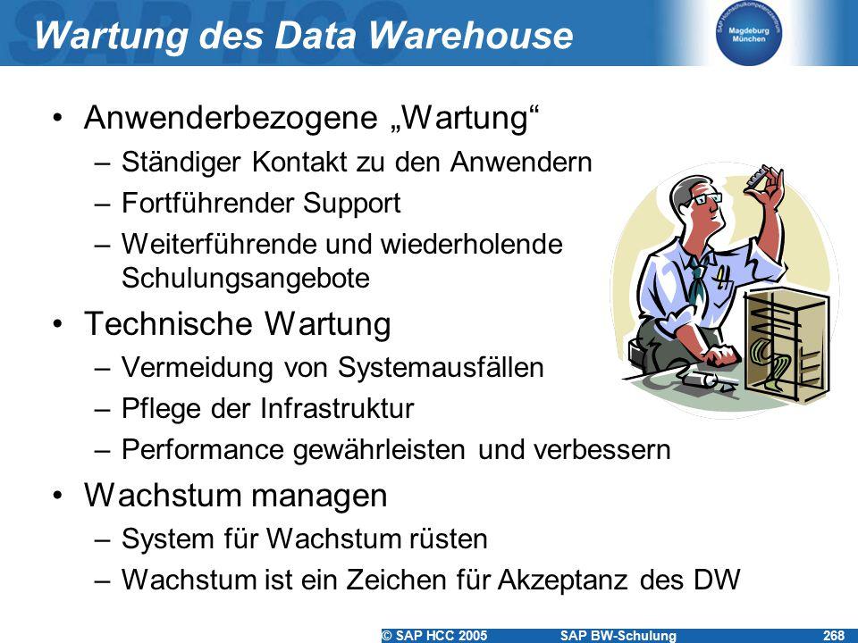 """© SAP HCC 2005SAP BW-Schulung268 Wartung des Data Warehouse Anwenderbezogene """"Wartung"""" –Ständiger Kontakt zu den Anwendern –Fortführender Support –Wei"""