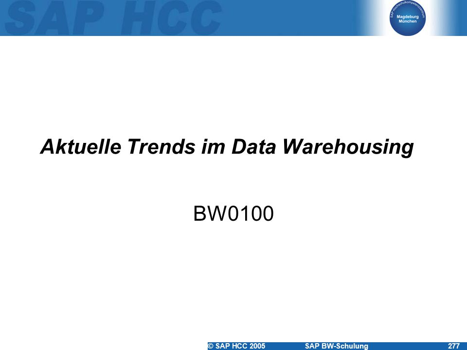 © SAP HCC 2005SAP BW-Schulung277 Aktuelle Trends im Data Warehousing BW0100