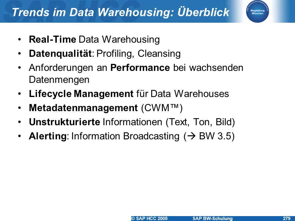 © SAP HCC 2005SAP BW-Schulung279 Trends im Data Warehousing: Überblick Real-Time Data Warehousing Datenqualität: Profiling, Cleansing Anforderungen an