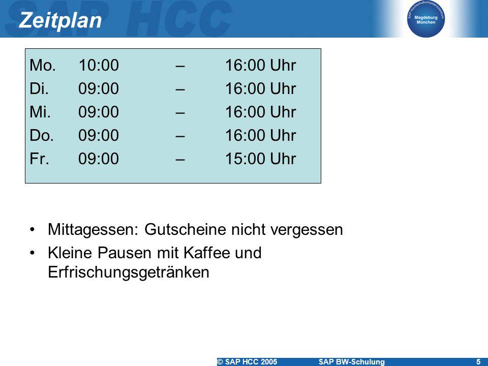 © SAP HCC 2005SAP BW-Schulung5 Zeitplan Mo.10:00 – 16:00 Uhr Di. 09:00 – 16:00 Uhr Mi. 09:00 – 16:00 Uhr Do. 09:00 – 16:00 Uhr Fr.09:00– 15:00 Uhr Mit