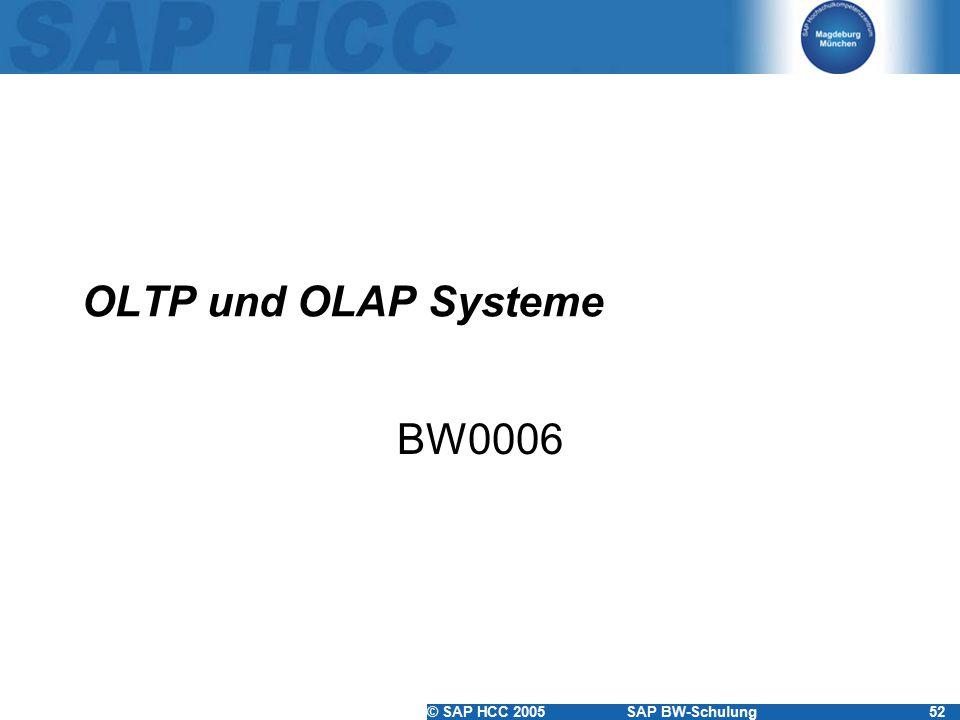© SAP HCC 2005SAP BW-Schulung52 OLTP und OLAP Systeme BW0006