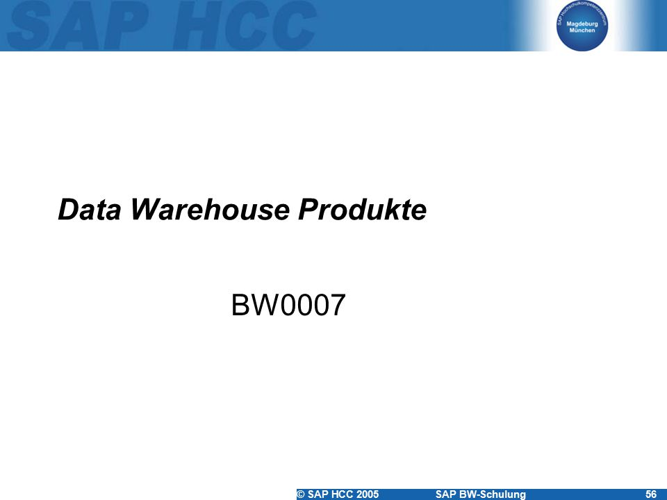 © SAP HCC 2005SAP BW-Schulung56 Data Warehouse Produkte BW0007