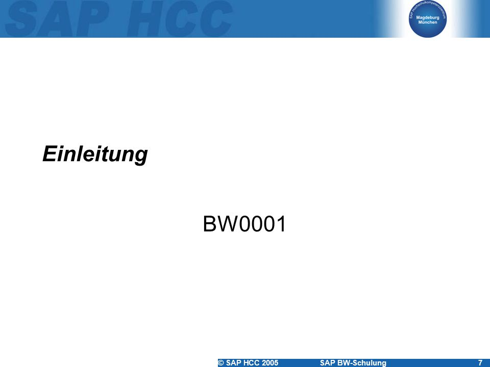 © SAP HCC 2005SAP BW-Schulung8 Navigation im SAP BW SAP Easy Access Menü Favoriten Transaktionscodes –Herausfinden –Eingeben –Kombination mit /o und /n –Technische Namen einschalten © SAP AG