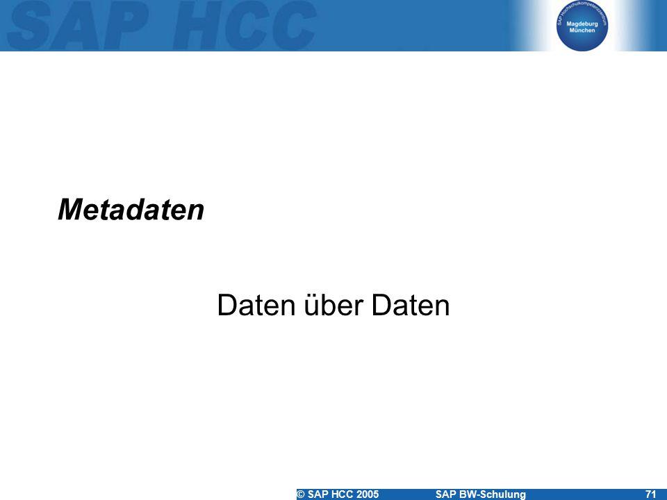 © SAP HCC 2005SAP BW-Schulung71 Metadaten Daten über Daten