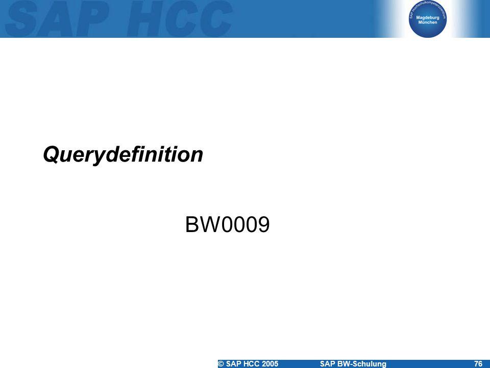 © SAP HCC 2005SAP BW-Schulung76 Querydefinition BW0009