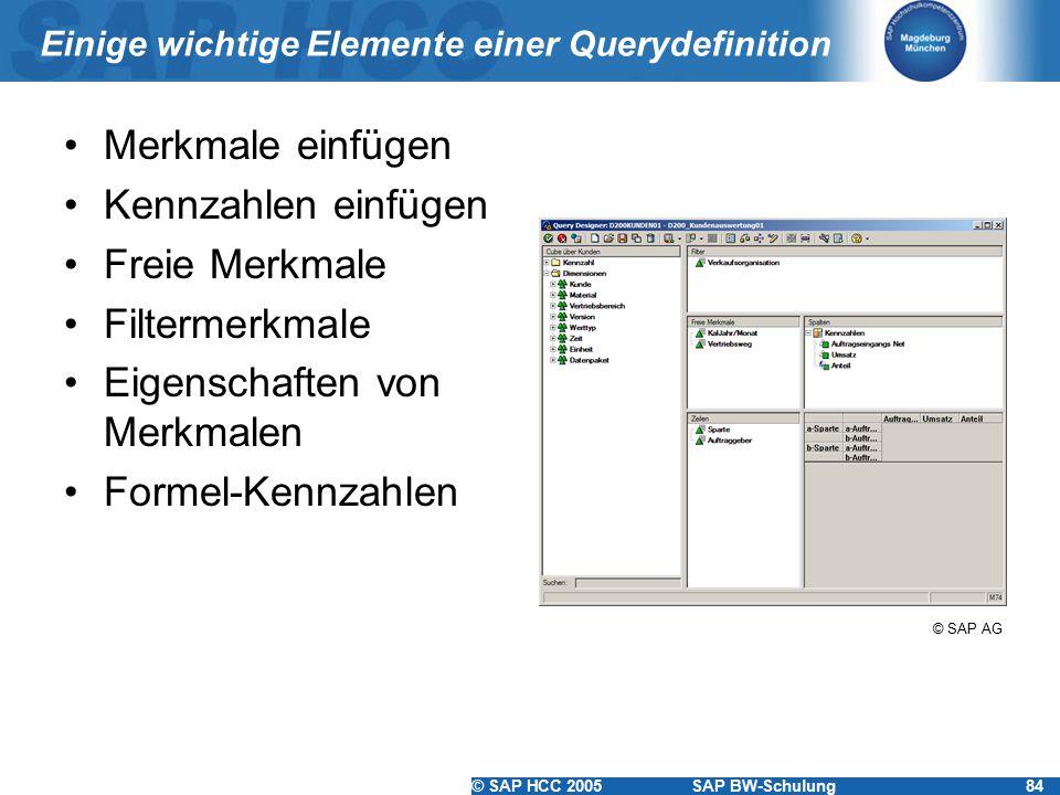 © SAP HCC 2005SAP BW-Schulung84 Einige wichtige Elemente einer Querydefinition Merkmale einfügen Kennzahlen einfügen Freie Merkmale Filtermerkmale Eig