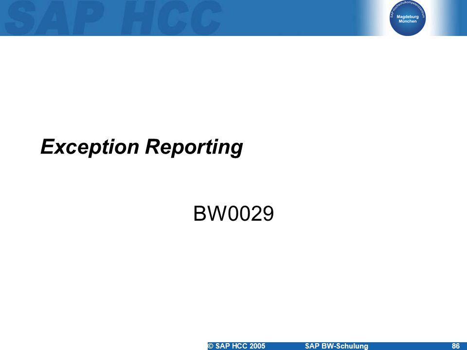 © SAP HCC 2005SAP BW-Schulung86 Exception Reporting BW0029