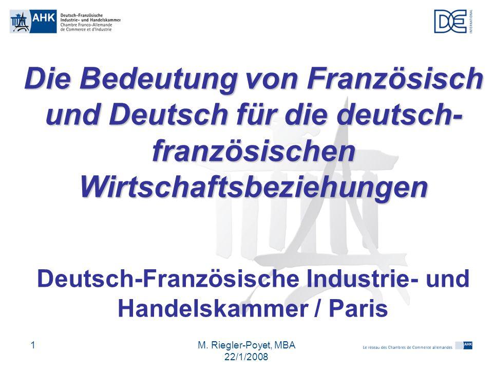 M. Riegler-Poyet, MBA 22/1/2008 1 Die Bedeutung von Französisch und Deutsch für die deutsch- französischen Wirtschaftsbeziehungen Deutsch-Französische
