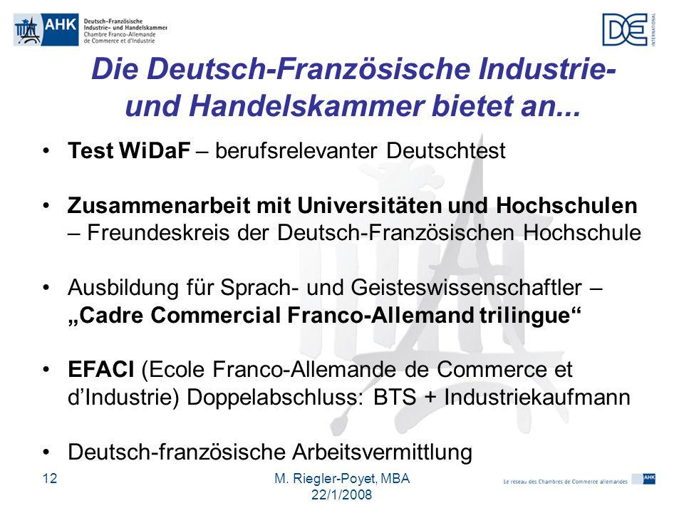 M. Riegler-Poyet, MBA 22/1/2008 12 Test WiDaF – berufsrelevanter Deutschtest Zusammenarbeit mit Universitäten und Hochschulen – Freundeskreis der Deut