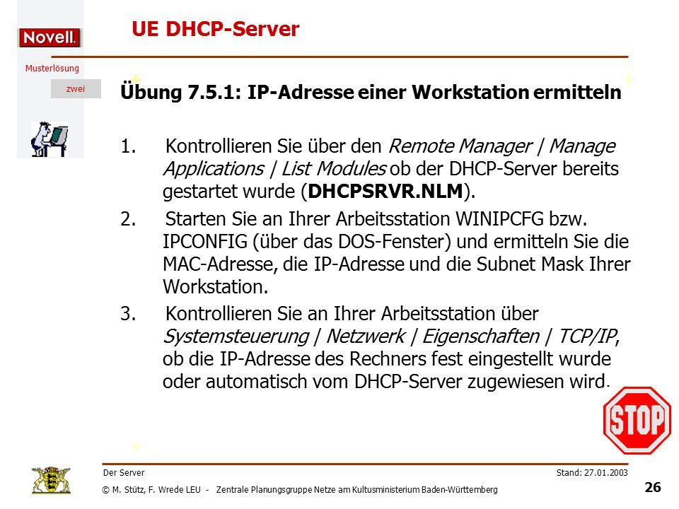 © M. Stütz, F. Wrede LEU - Zentrale Planungsgruppe Netze am Kultusministerium Baden-Württemberg Musterlösung zwei Stand: 27.01.2003 25 Der Server DHCP