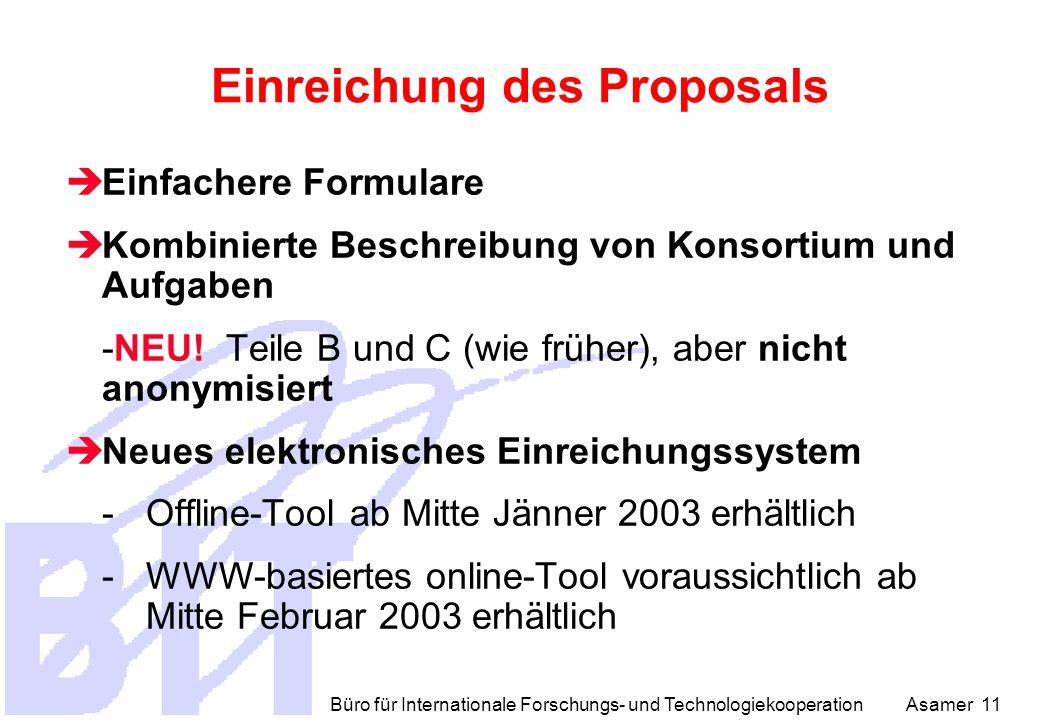 Büro für Internationale Forschungs- und Technologiekooperation Asamer 11 Einreichung des Proposals  Einfachere Formulare  Kombinierte Beschreibung von Konsortium und Aufgaben -NEU.