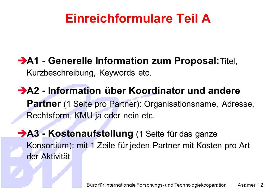 Büro für Internationale Forschungs- und Technologiekooperation Asamer 12 Einreichformulare Teil A  A1 - Generelle Information zum Proposal: Titel, Kurzbeschreibung, Keywords etc.