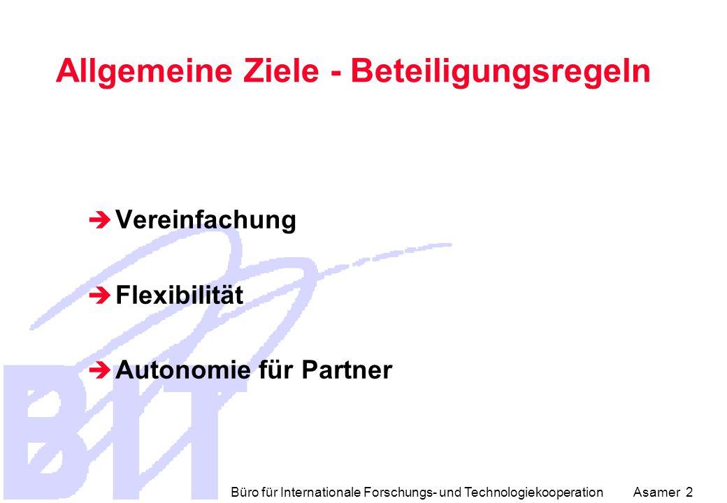 Büro für Internationale Forschungs- und Technologiekooperation Asamer 2 Allgemeine Ziele - Beteiligungsregeln  Vereinfachung  Flexibilität  Autonomie für Partner
