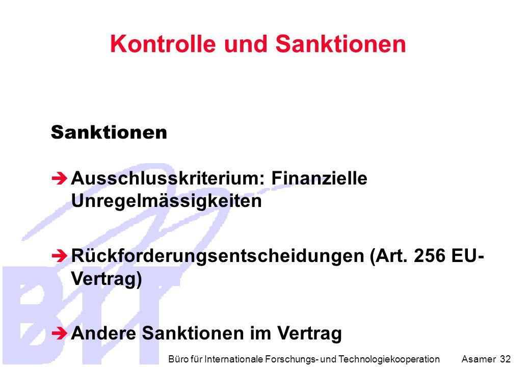 Büro für Internationale Forschungs- und Technologiekooperation Asamer 32 Kontrolle und Sanktionen Sanktionen  Ausschlusskriterium: Finanzielle Unregelmässigkeiten  Rückforderungsentscheidungen (Art.
