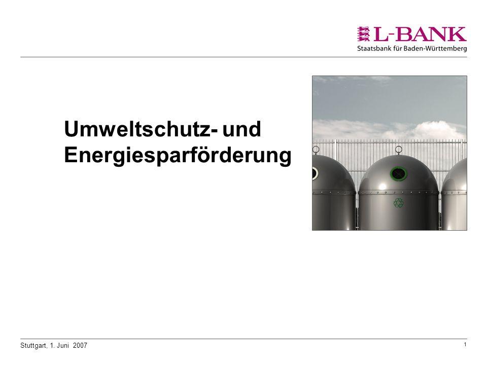 1 Stuttgart, 1. Juni 2007 Umweltschutz- und Energiesparförderung
