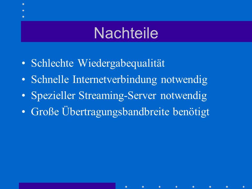 Nachteile Schlechte Wiedergabequalität Schnelle Internetverbindung notwendig Spezieller Streaming-Server notwendig Große Übertragungsbandbreite benötigt