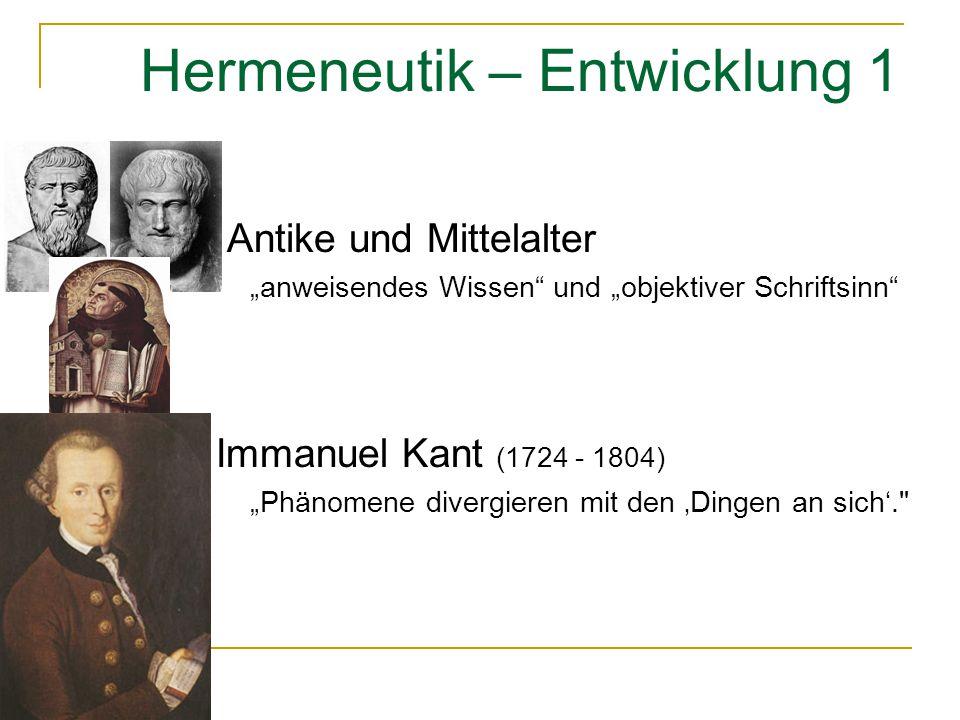"""Hermeneutik – Entwicklung 1 Antike und Mittelalter """"anweisendes Wissen"""" und """"objektiver Schriftsinn"""" Immanuel Kant (1724 - 1804) """"Phänomene divergiere"""