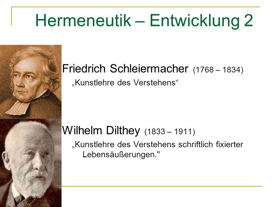 """Hermeneutik – Entwicklung 2 Friedrich Schleiermacher (1768 – 1834) """"Kunstlehre des Verstehens"""" Wilhelm Dilthey (1833 – 1911) """"Kunstlehre des Verstehen"""