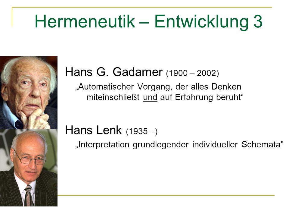"""Hermeneutik – Entwicklung 3 Hans G. Gadamer (1900 – 2002) """"Automatischer Vorgang, der alles Denken miteinschließt und auf Erfahrung beruht"""" Hans Lenk"""
