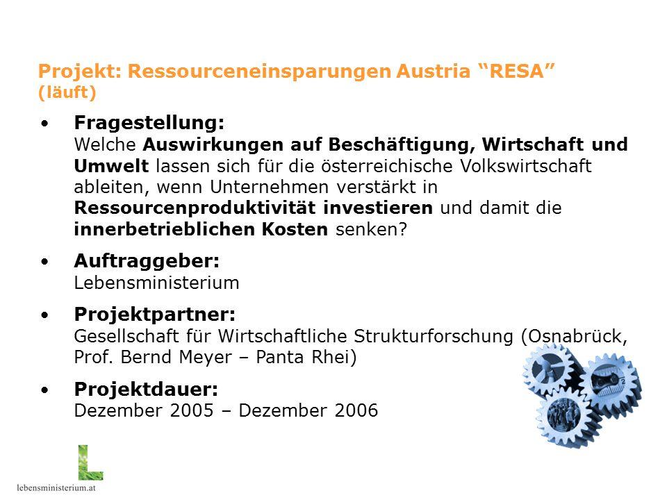 """Projekt """"RESA Fragestellung: Welche Auswirkungen auf Beschäftigung, Wirtschaft und Umwelt lassen sich für die österreichische Volkswirtschaft ableiten, wenn Unternehmen verstärkt in Ressourcenproduktivität investieren und damit die innerbetrieblichen Kosten senken."""