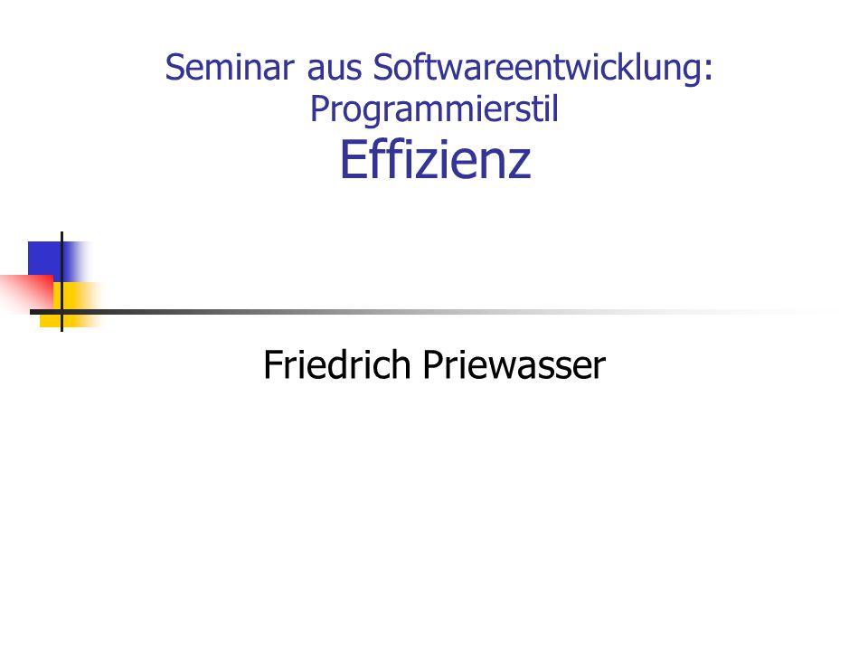Seminar aus Softwareentwicklung: Programmierstil Effizienz Friedrich Priewasser