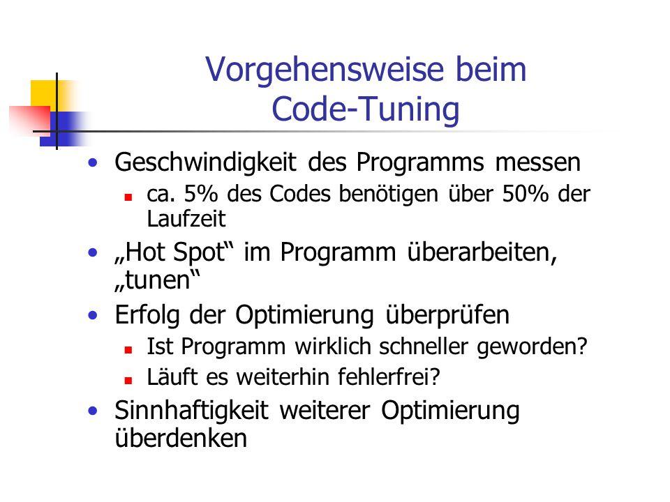 """Vorgehensweise beim Code-Tuning Geschwindigkeit des Programms messen ca. 5% des Codes benötigen über 50% der Laufzeit """"Hot Spot"""" im Programm überarbei"""
