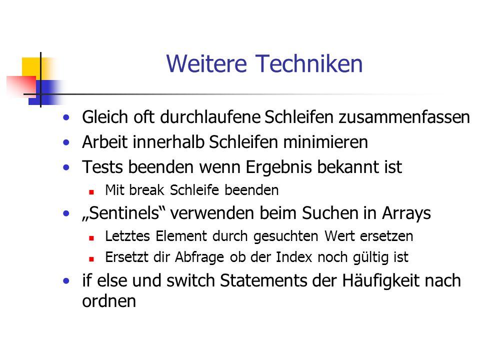 Weitere Techniken Gleich oft durchlaufene Schleifen zusammenfassen Arbeit innerhalb Schleifen minimieren Tests beenden wenn Ergebnis bekannt ist Mit b