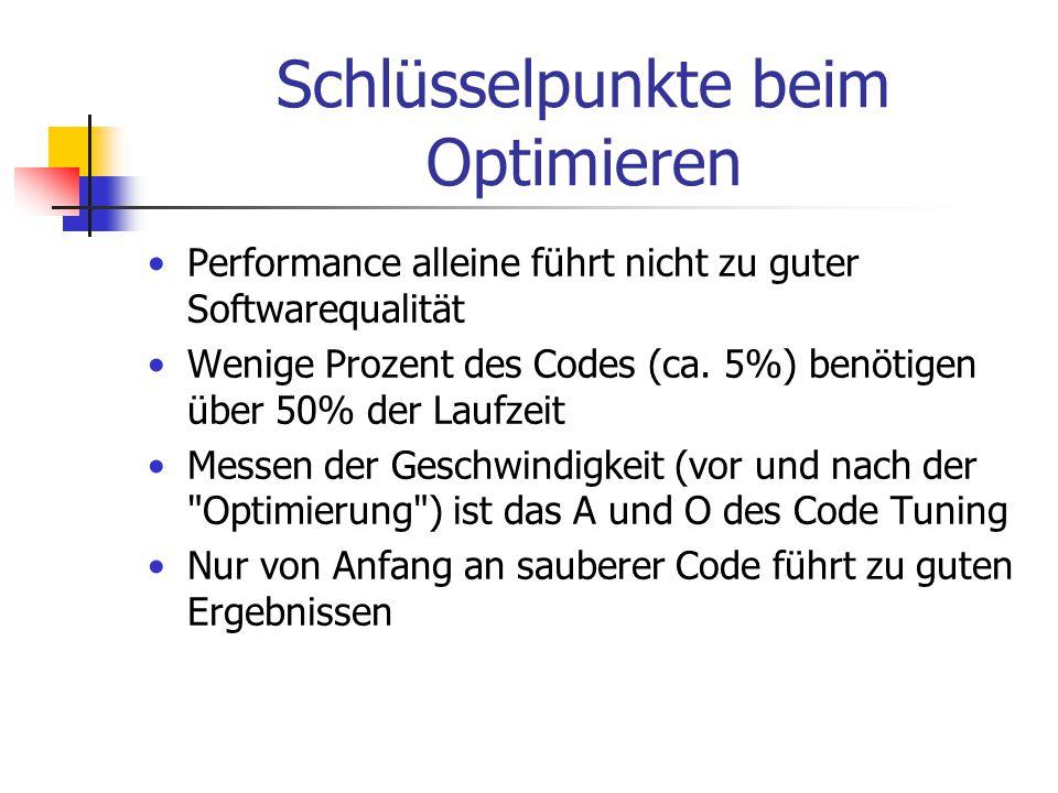 Schlüsselpunkte beim Optimieren Performance alleine führt nicht zu guter Softwarequalität Wenige Prozent des Codes (ca. 5%) benötigen über 50% der Lau
