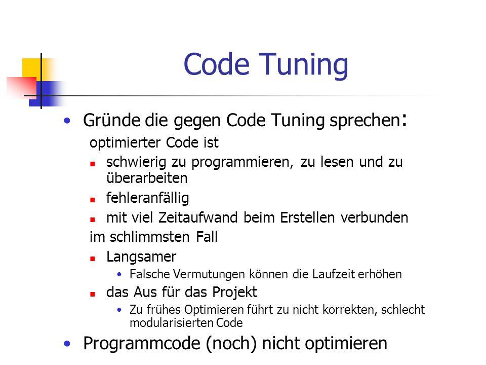 Code Tuning Gründe die gegen Code Tuning sprechen : optimierter Code ist schwierig zu programmieren, zu lesen und zu überarbeiten fehleranfällig mit v
