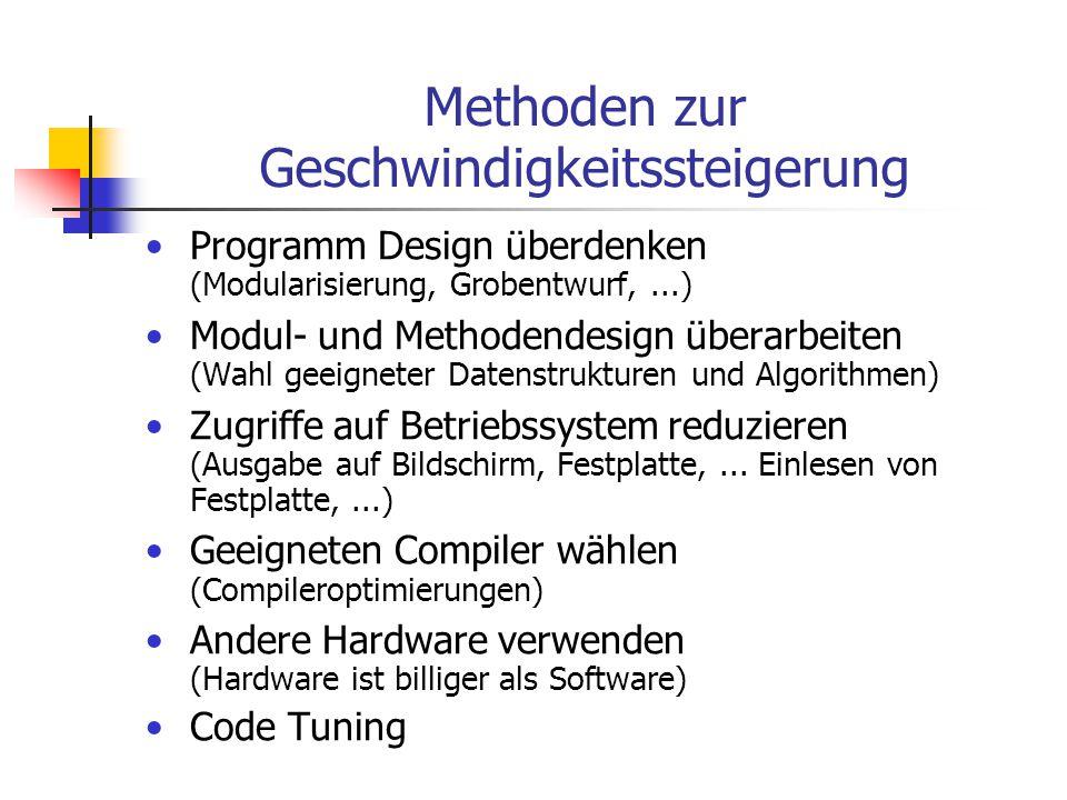 Methoden zur Geschwindigkeitssteigerung Programm Design überdenken (Modularisierung, Grobentwurf,...) Modul- und Methodendesign überarbeiten (Wahl gee