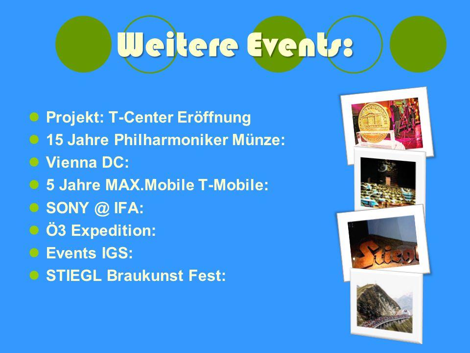 Weitere Events: Projekt: T-Center Eröffnung 15 Jahre Philharmoniker Münze: Vienna DC: 5 Jahre MAX.Mobile T-Mobile: SONY @ IFA: Ö3 Expedition: Events IGS: STIEGL Braukunst Fest: