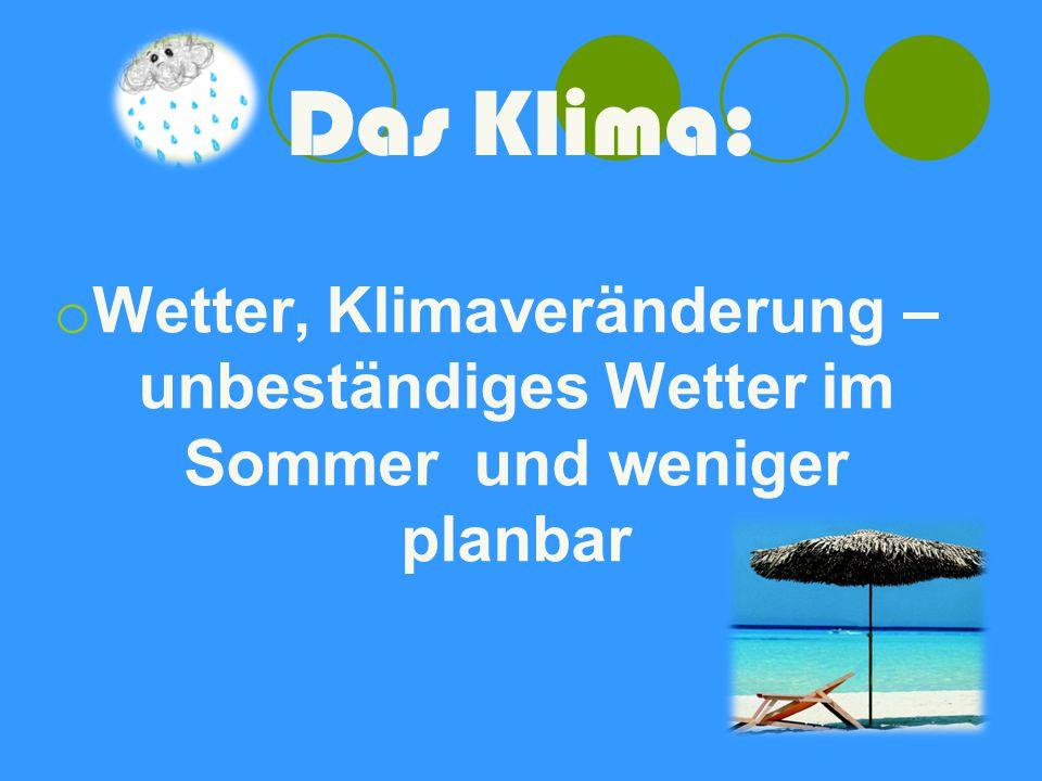 Das Klima: o Wetter, Klimaveränderung – unbeständiges Wetter im Sommer und weniger planbar