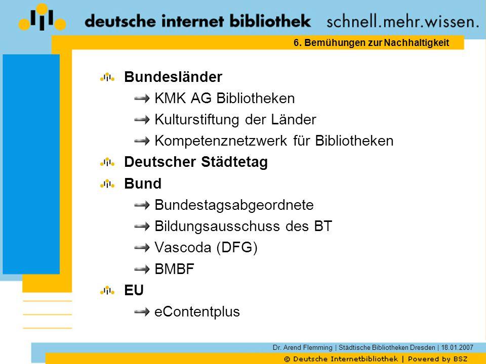 Dr. Arend Flemming | Städtische Bibliotheken Dresden | 18.01.2007 6. Bemühungen zur Nachhaltigkeit Bundesländer KMK AG Bibliotheken Kulturstiftung der