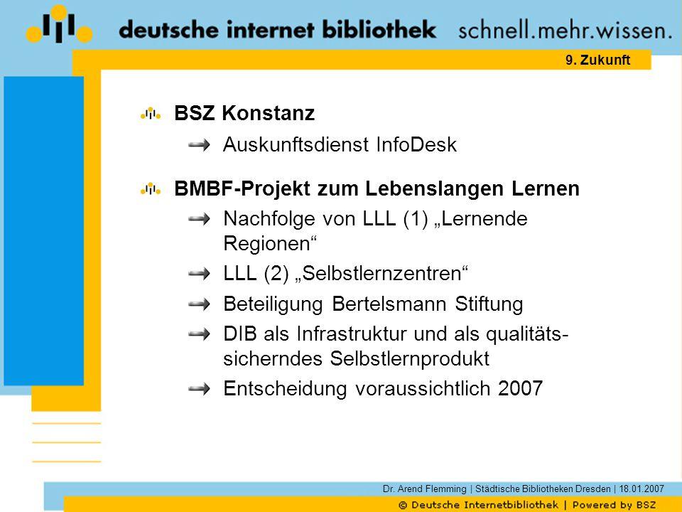 Dr. Arend Flemming | Städtische Bibliotheken Dresden | 18.01.2007 9. Zukunft BSZ Konstanz Auskunftsdienst InfoDesk BMBF-Projekt zum Lebenslangen Lerne