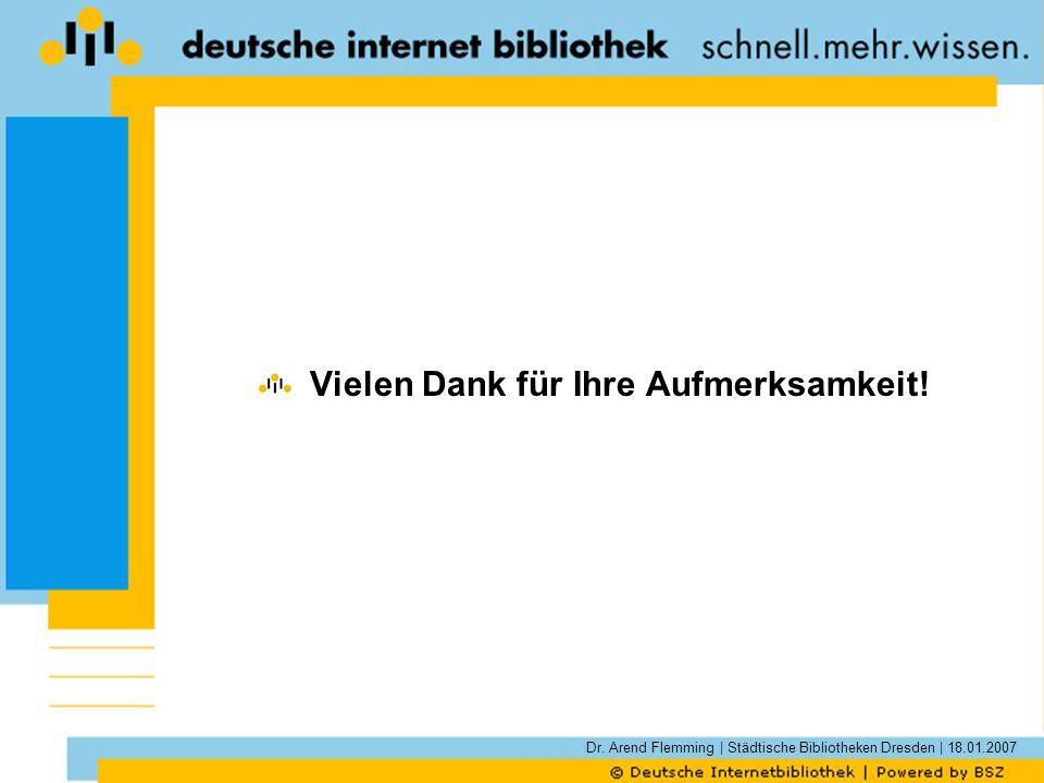 Dr. Arend Flemming | Städtische Bibliotheken Dresden | 18.01.2007 Vielen Dank für Ihre Aufmerksamkeit!