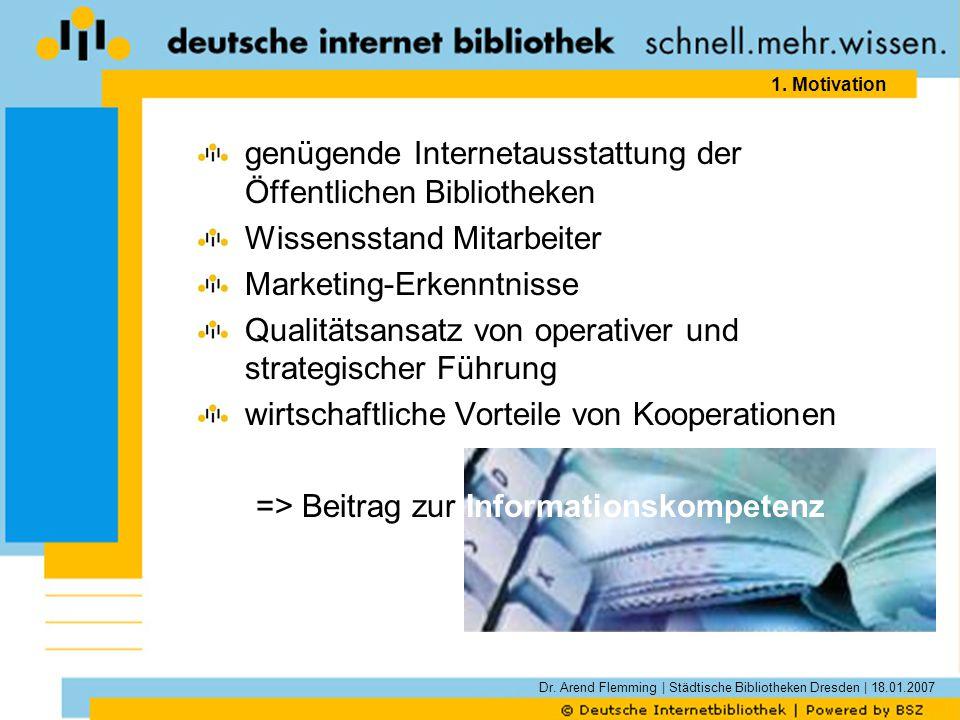 Dr. Arend Flemming | Städtische Bibliotheken Dresden | 18.01.2007 1. Motivation genügende Internetausstattung der Öffentlichen Bibliotheken Wissenssta