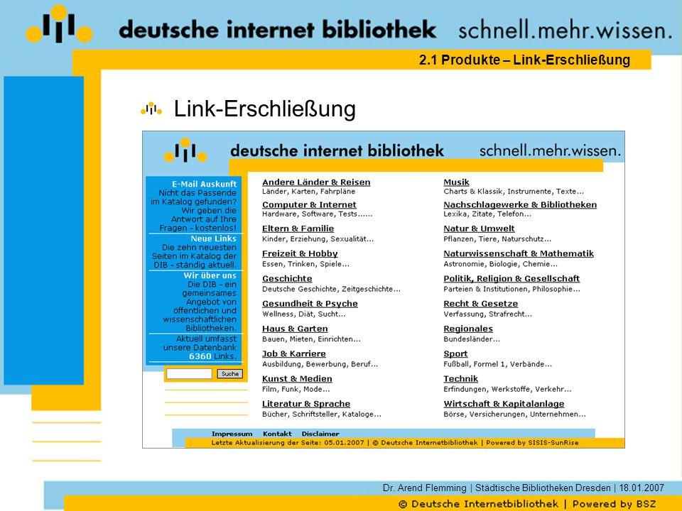 Dr. Arend Flemming | Städtische Bibliotheken Dresden | 18.01.2007 2.1 Produkte – Link-Erschließung Link-Erschließung