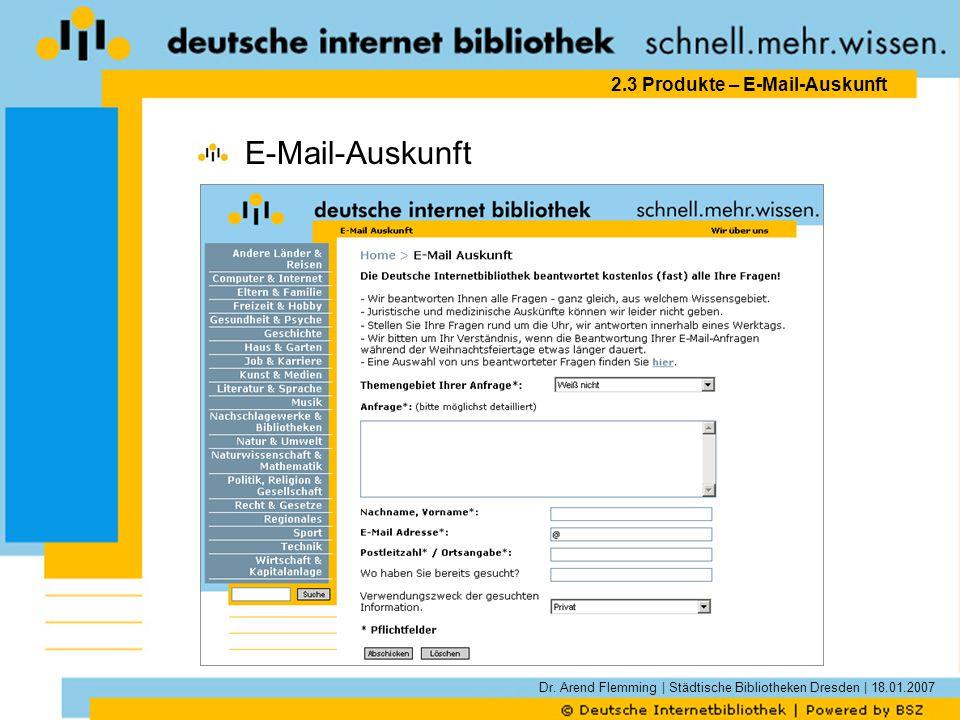 Dr. Arend Flemming | Städtische Bibliotheken Dresden | 18.01.2007 2.3 Produkte – E-Mail-Auskunft E-Mail-Auskunft