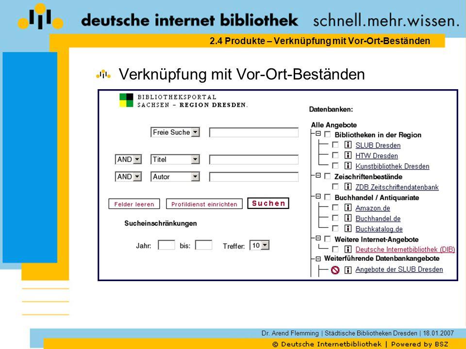 Dr. Arend Flemming | Städtische Bibliotheken Dresden | 18.01.2007 2.4 Produkte – Verknüpfung mit Vor-Ort-Beständen Verknüpfung mit Vor-Ort-Beständen