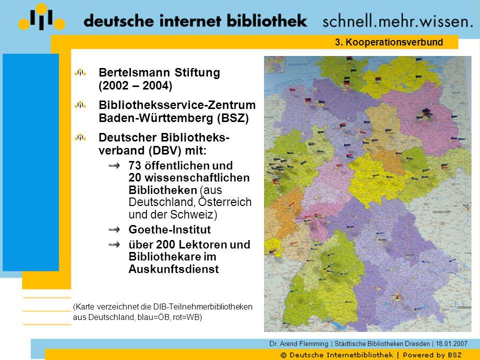 Dr. Arend Flemming | Städtische Bibliotheken Dresden | 18.01.2007 3. Kooperationsverbund Bertelsmann Stiftung (2002 – 2004) Bibliotheksservice-Zentrum