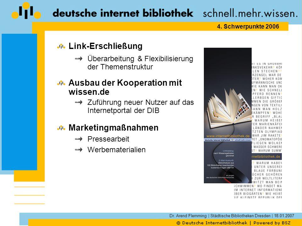Dr. Arend Flemming | Städtische Bibliotheken Dresden | 18.01.2007 4. Schwerpunkte 2006 Link-Erschließung Überarbeitung & Flexibilisierung der Themenst