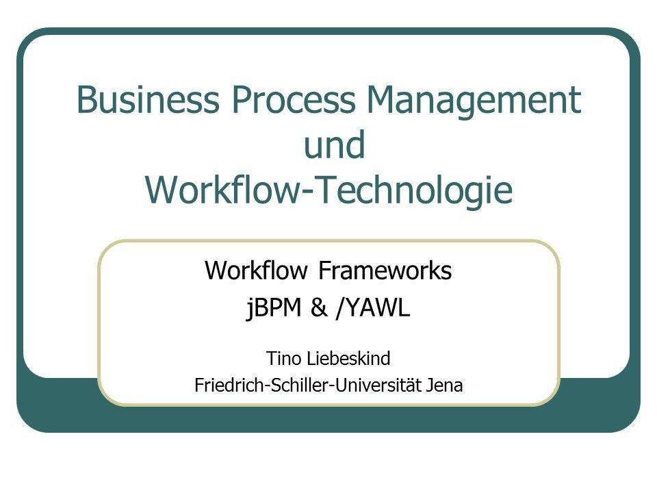 Business Process Management und Workflow-Technologie Workflow Frameworks jBPM & /YAWL Tino Liebeskind Friedrich-Schiller-Universität Jena