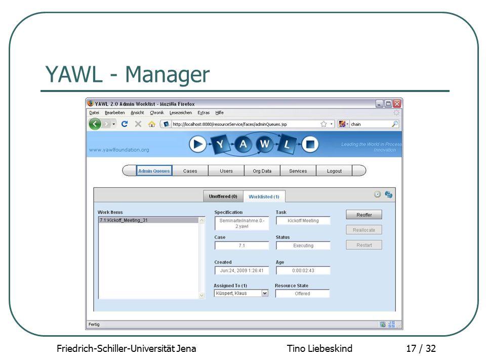 Friedrich-Schiller-Universität Jena Tino Liebeskind17 / 32 YAWL - Manager