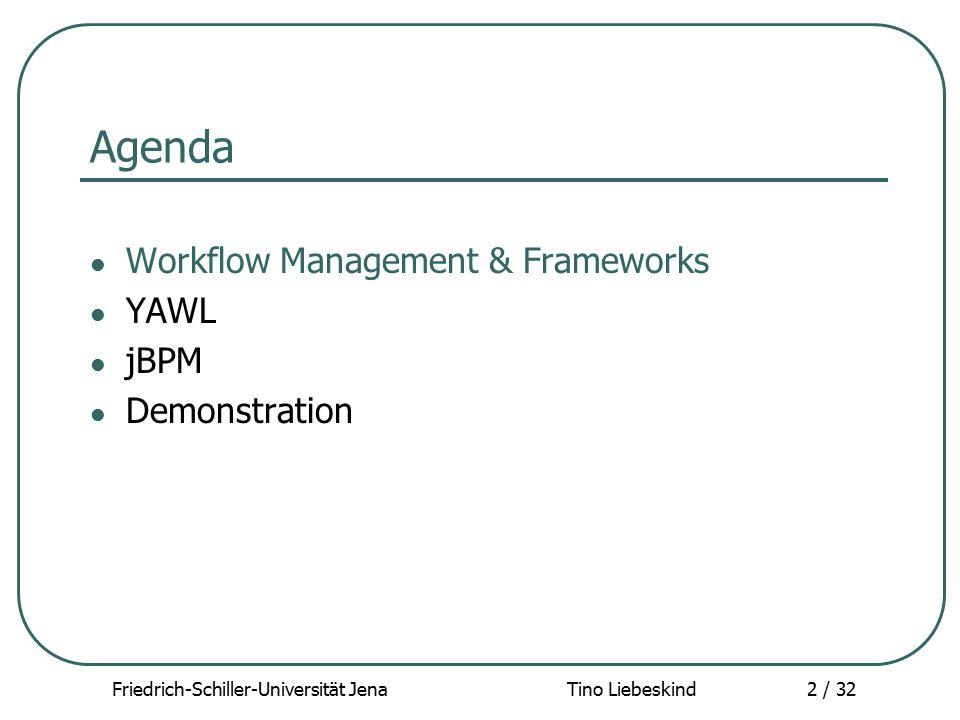 Friedrich-Schiller-Universität Jena Tino Liebeskind3 / 32 Workflow Management Grundziel: weitgehende Automatisierung von Prozessen unter Einbindung aller notwendigen Ressourcen Workflow Management Systeme unabdingbar