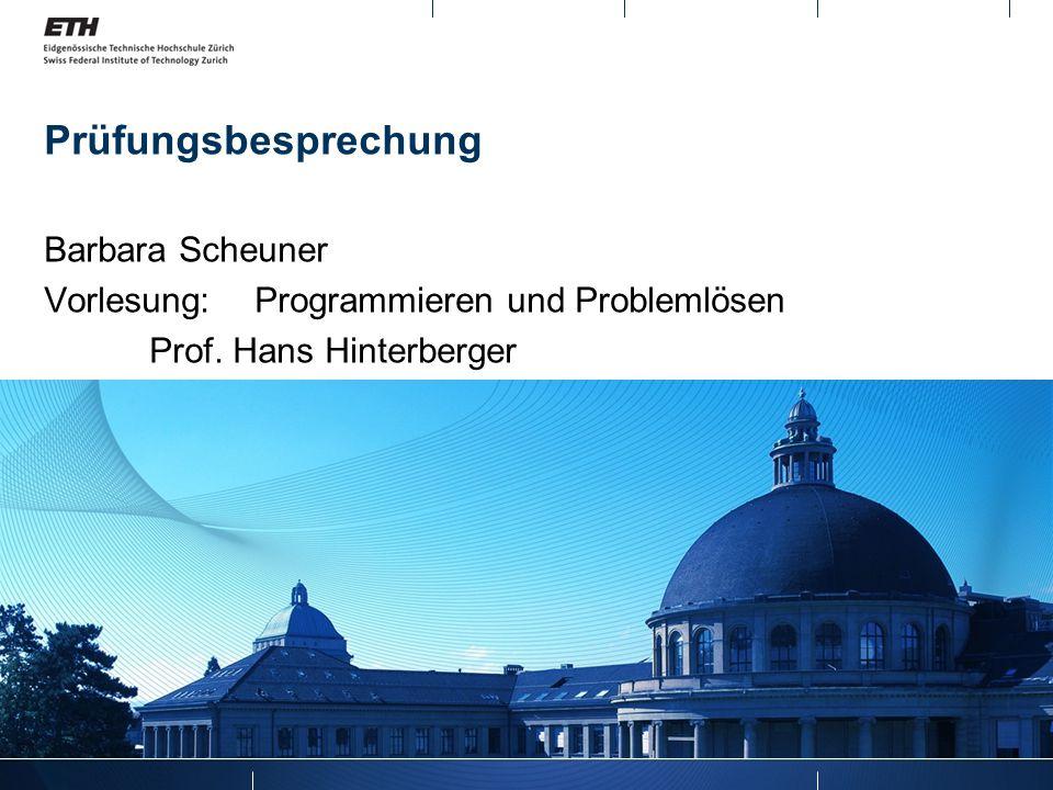 Prüfungsbesprechung Barbara Scheuner Vorlesung: Programmieren und Problemlösen Prof. Hans Hinterberger