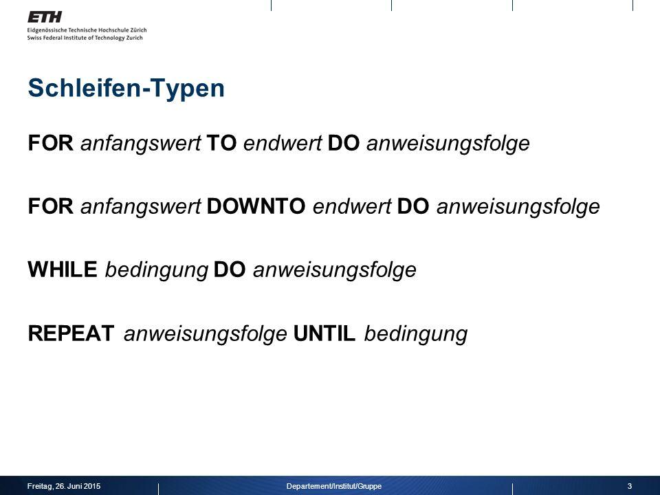 Schleifen-Typen FOR anfangswert TO endwert DO anweisungsfolge FOR anfangswert DOWNTO endwert DO anweisungsfolge WHILE bedingung DO anweisungsfolge REP